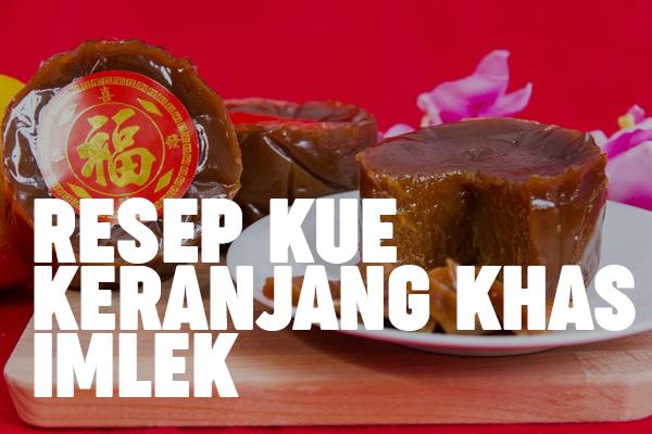 Resep Dan Cara Membuat Kue Keranjang Khas Imlek Sepanjang Masa