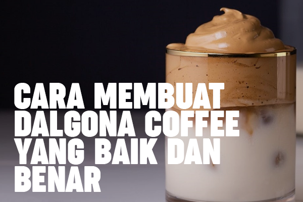 resep membuat dalgona coffee yang baik dan benar pasti jadi anti gagal