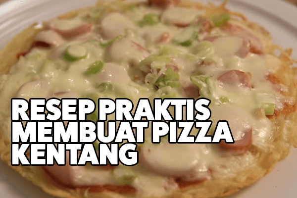 resep membuat pizza kentang