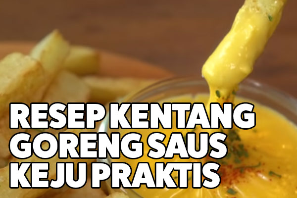kentang goreng saus keju praktis